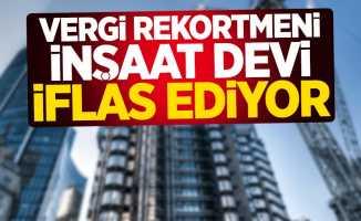 Vergi rekortmeni inşaat devi iflas ediyor