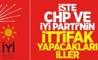 İşte CHP ve İYİ Parti'nin ittifak yapacakları iller