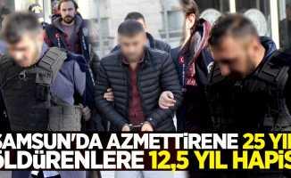 Samsun'da azmettirene 25 yıl, öldürenlere 12,5 yıl hapis