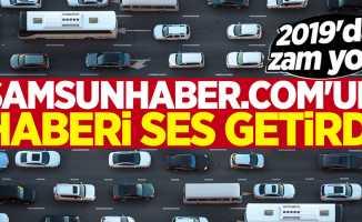 Samsunhaber.com'un haberi ses getirdi! 2019'da zam yok