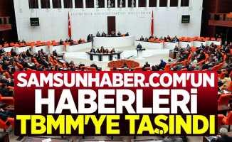 Samsunhaber.com'un haberleri TBMM'ye taşındı