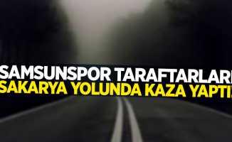 Samsunspor taraftarları Sakarya yolunda kaza yaptı