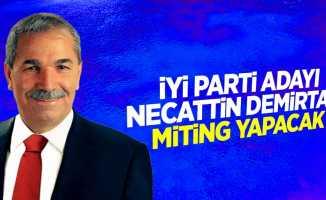 İYİ Parti adayı Necattin Demirtaş miting yapacak