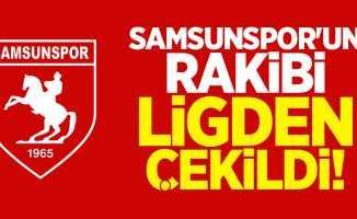 Samsunspor'un rakibi ligden çekildi!