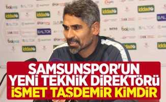 Samsunspor'un yeni teknik direktörü İsmet Taşdemir kimdir?
