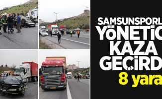 Samsunsporlu yönetici kaza geçirdi: 8 yaralı
