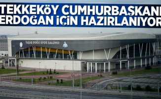 Tekkeköy Cumhurbaşkanı Erdoğan için hazırlanıyor