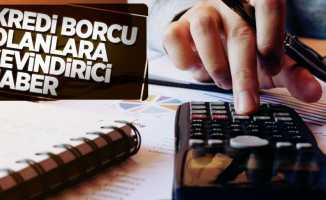 Kredi borcu olanlara müjde