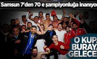 Samsun 7'den 70 e şampiyonluğa inanıyor! O Kupa Buraya Gelecek