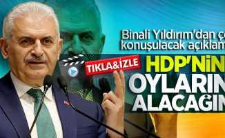 Binali Yıldırım: HDP'nin oylarını alacağım