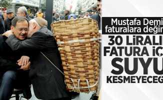 """Mustafa Demir faturalara değindi! """"30 liralık fatura için suyu kesmeyeceğiz"""""""