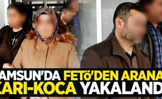 Samsun'da FETÖ'den aranan karı-koca yakalandı