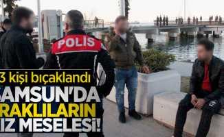 Samsun'da Iraklıların kız meselesi! 3 kişi bıçaklandı