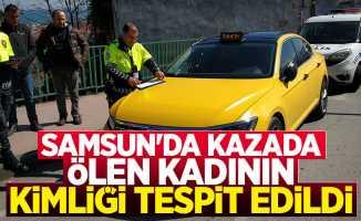 Samsun'da kazada ölen kadının kimliği belli oldu