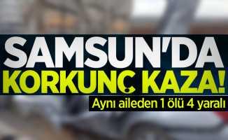 Samsun'da korkunç kaza! Aynı aileden 1 ölü 4 yaralı