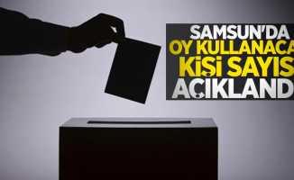Samsun'da oy kullanacak kişi sayısı açıklandı!