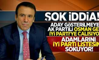 Şok iddia! Osman Genç İYİ Parti'ye çalışıyor! Listeye adam sokuyor