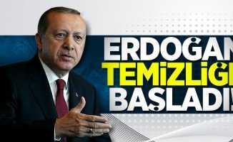 Erdoğan temizliğe başladı!