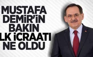 Mustafa Demir'in bakın ilk icraatı ne oldu