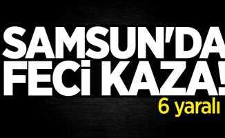 Samsun'da feci kaza! 6 yaralı