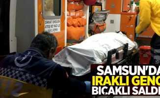 Samsun'da Iraklı gence bıçaklı saldırı