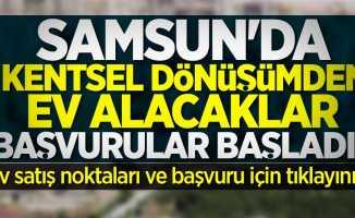 Samsun'da kentsel dönüşümden ev alacaklar başvurular başladı!