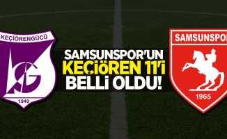 Samsunspor'un Keçiörengücü Maçı ilk 11'e belli oldu
