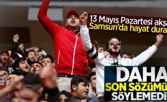 13 Mayıs Pazartesi akşamı Samsun'da hayat duracak
