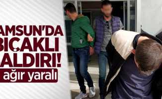 Samsun'da bıçaklı saldırı! 1 ağır yaralı