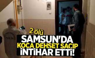 Samsun'da koca dehşet saçıp intihar etti! 2 ölü - Samsun Son Dakika