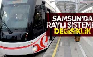 Samsun' da raylı sistemde değişiklik