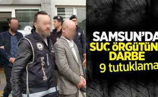 Samsun'da suç örgütüne darbe: 9 tutuklama