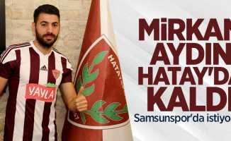 Mirkan AydınHatay'da kaldı, Samsunspor'da istiyordu