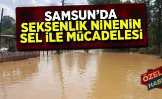 Samsun'da 80'lik ninenin sel ile mücadelesi
