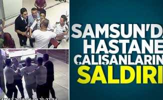 Samsun'da hastane çalışanlarına saldırı!