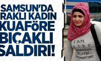 Samsun'da Iraklı kadın kuaföre bıçaklı saldırı!