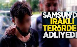 Samsun'da Iraklı terörden adliyede