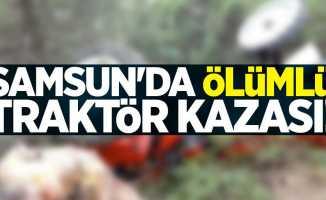 Samsun'da ölümlü traktör kazası!