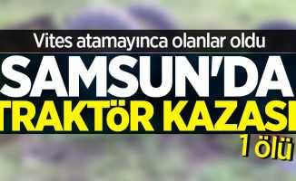 Samsun'da traktör kazası! 1 ölü
