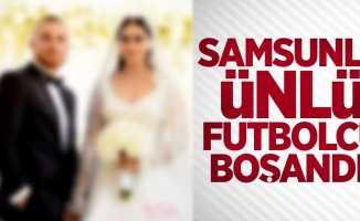 Samsunlu ünlü futbolcu boşandı!