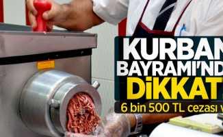 Kurban Bayramı'nda dikkat! 6 bin 500 TL para cezası var