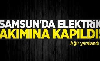 Samsun'da elektrik akımına kapıldı! Ağır yaralandı