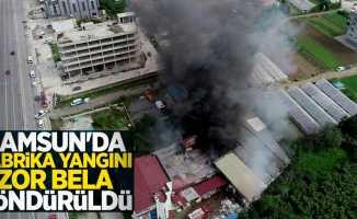 Samsun'da fabrika yangını zor bela söndürüldü