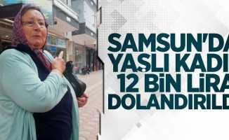 Samsun'da yaşlı kadın dolandırıldı