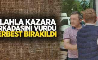 Silahla kazara arkadaşını vurdu serbest bırakıldı