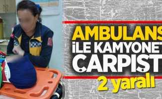 Ambulans ile kamyonet çarpıştı 2 yaralı