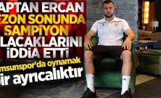 Kaptan Ercan, sezon sonunda şampiyon olacaklarını iddia etti