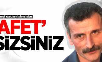 """Mehmet Yazıcı'nın kaleminden; """"Afet""""sizsiniz"""