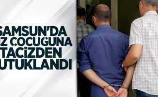 Samsun'da 9 yaşındaki kız akrabasına tacizden tutuklandı