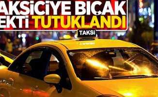 Taksiciye bıçak çekti tutuklandı